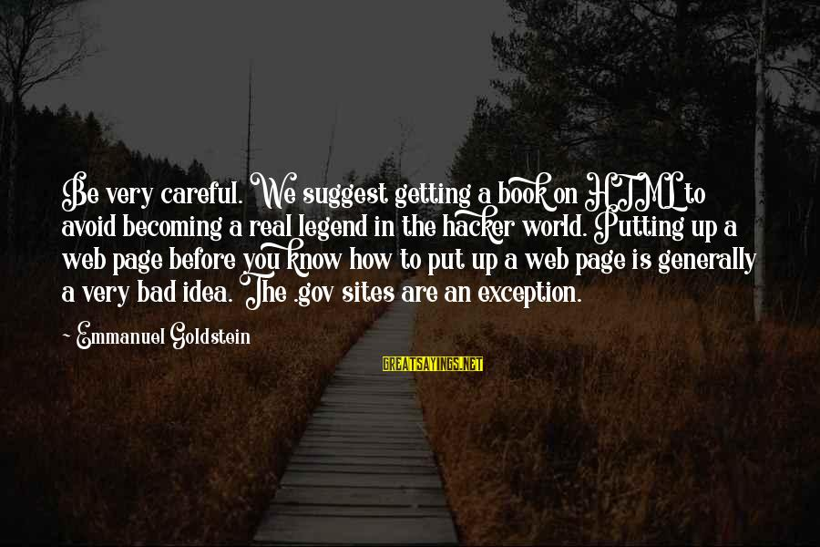 Webdesign Sayings By Emmanuel Goldstein: Be very careful. We suggest getting a book on HTML to avoid becoming a real