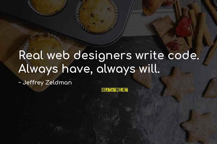Webdesign Sayings By Jeffrey Zeldman: Real web designers write code. Always have, always will.