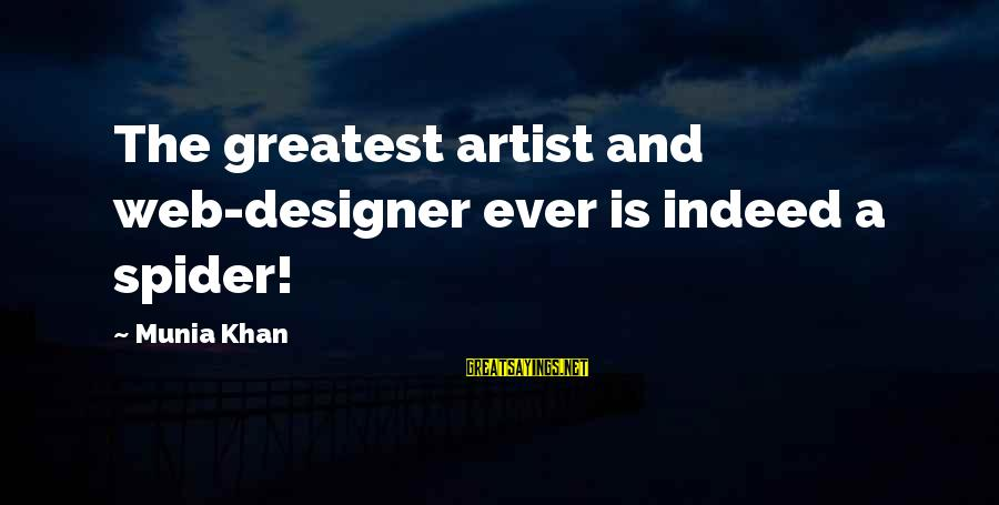 Webdesign Sayings By Munia Khan: The greatest artist and web-designer ever is indeed a spider!