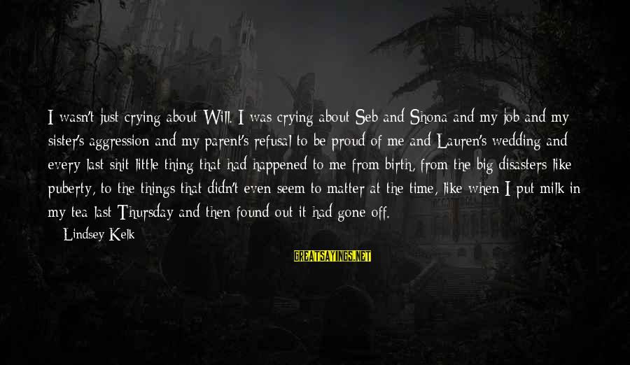 Wedding Disasters Sayings By Lindsey Kelk: I wasn't just crying about Will. I was crying about Seb and Shona and my