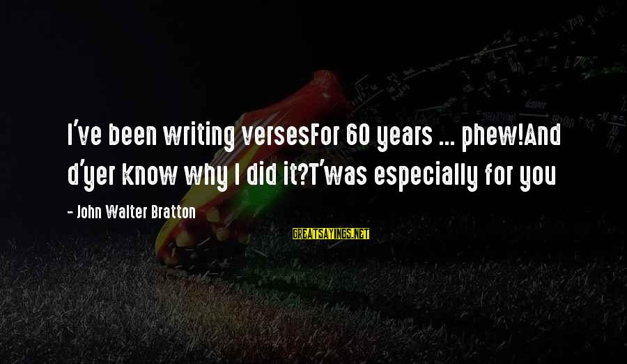 Wedding Verses Sayings By John Walter Bratton: I've been writing versesFor 60 years ... phew!And d'yer know why I did it?T'was especially