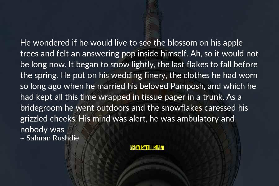 Wedding Verses Sayings By Salman Rushdie: He wondered if he would live to see the blossom on his apple trees and