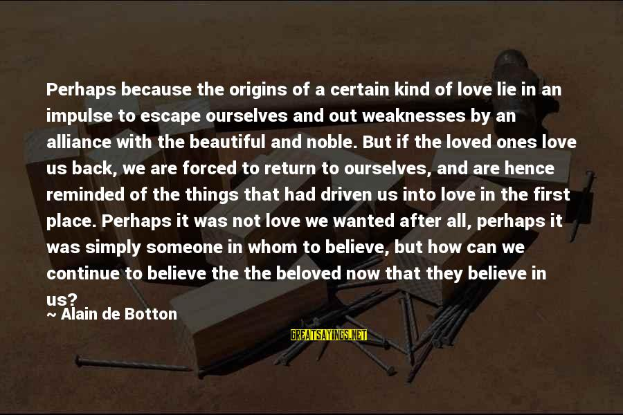 We'de Sayings By Alain De Botton: Perhaps because the origins of a certain kind of love lie in an impulse to