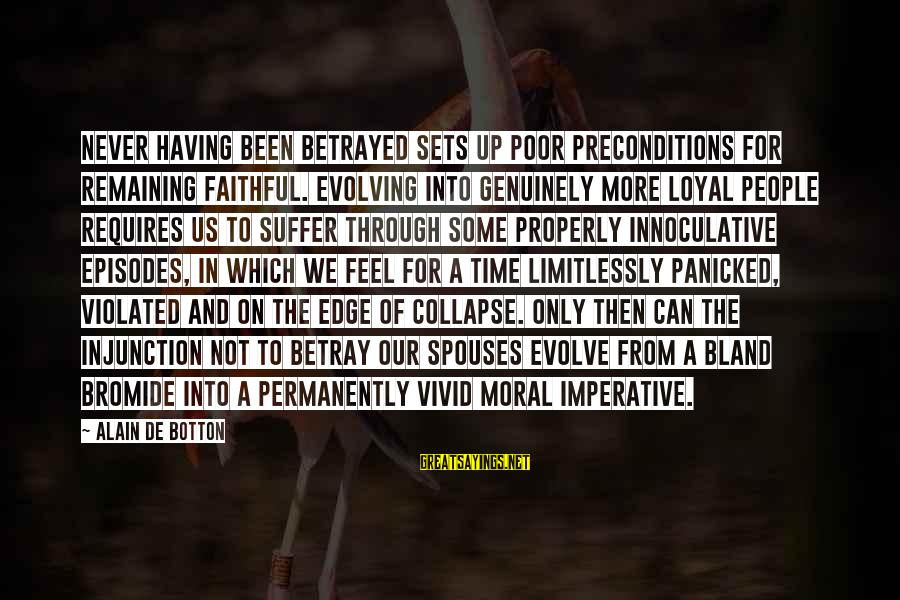 We'de Sayings By Alain De Botton: Never having been betrayed sets up poor preconditions for remaining faithful. Evolving into genuinely more