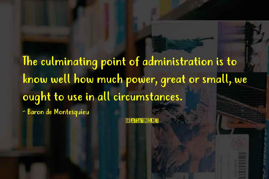 We'de Sayings By Baron De Montesquieu: The culminating point of administration is to know well how much power, great or small,