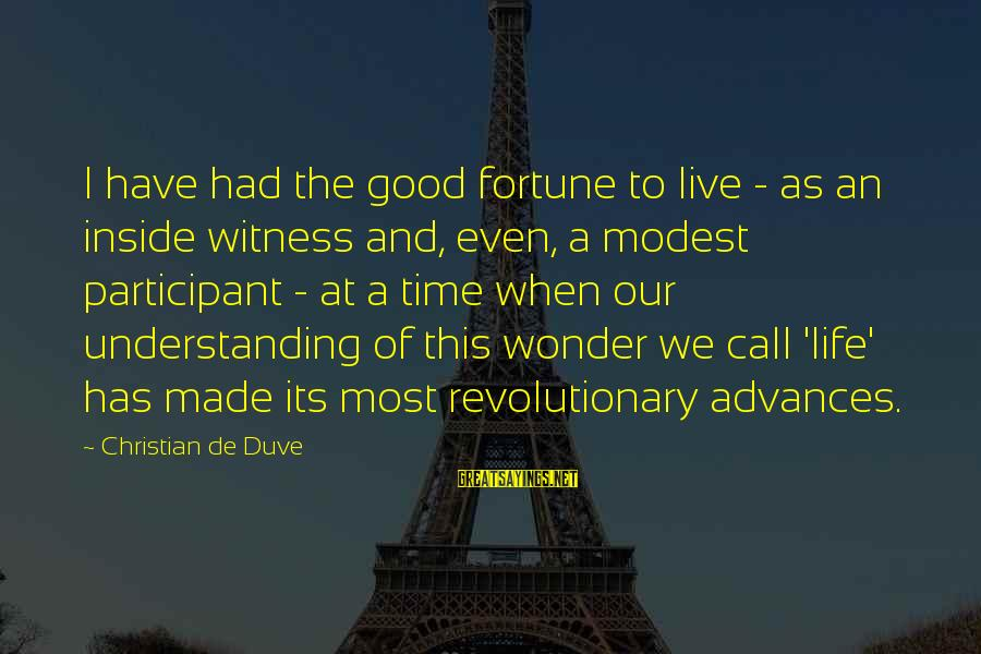 We'de Sayings By Christian De Duve: I have had the good fortune to live - as an inside witness and, even,