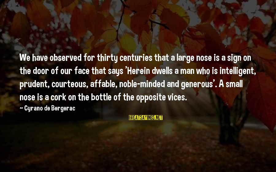 We'de Sayings By Cyrano De Bergerac: We have observed for thirty centuries that a large nose is a sign on the