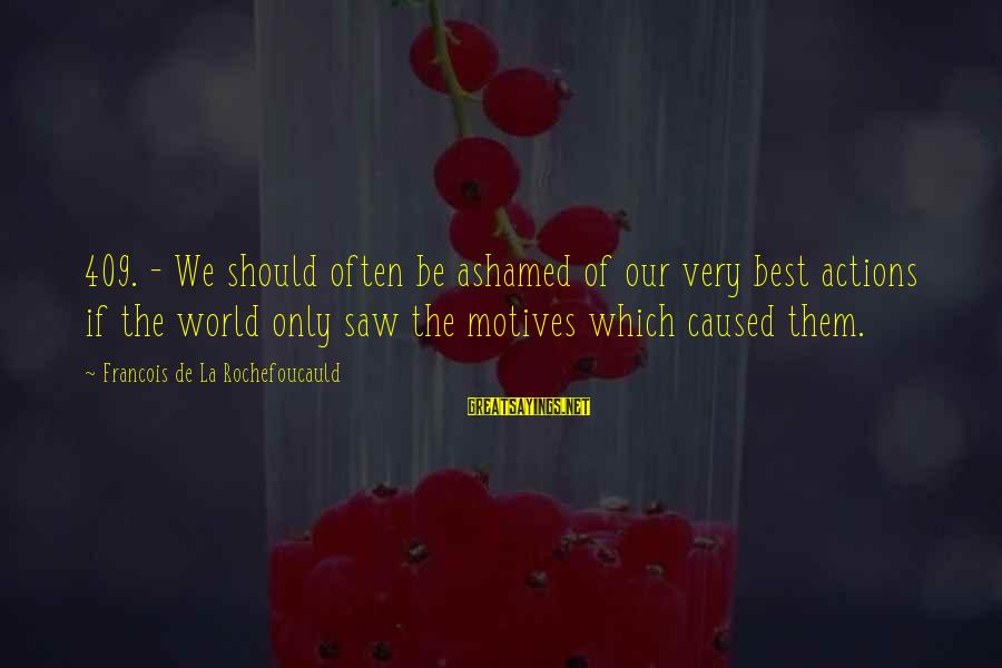 We'de Sayings By Francois De La Rochefoucauld: 409. - We should often be ashamed of our very best actions if the world