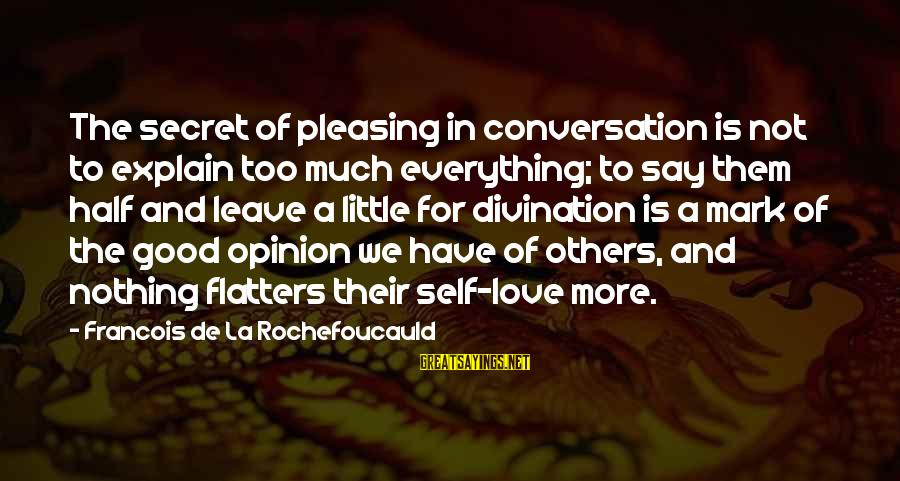 We'de Sayings By Francois De La Rochefoucauld: The secret of pleasing in conversation is not to explain too much everything; to say