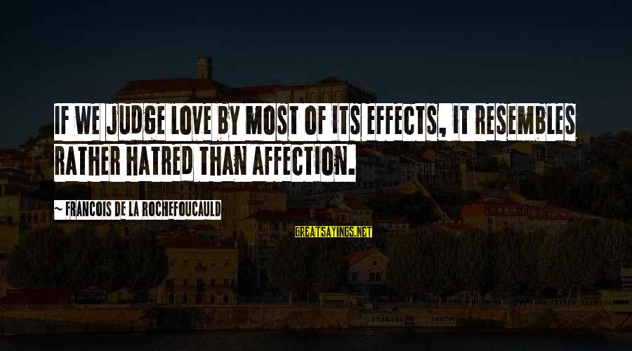We'de Sayings By Francois De La Rochefoucauld: If we judge love by most of its effects, it resembles rather hatred than affection.