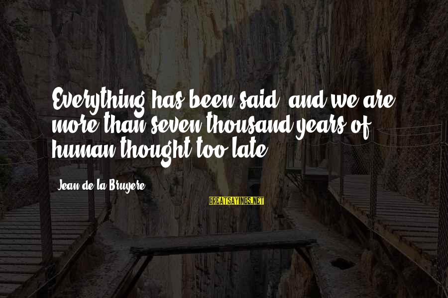 We'de Sayings By Jean De La Bruyere: Everything has been said, and we are more than seven thousand years of human thought