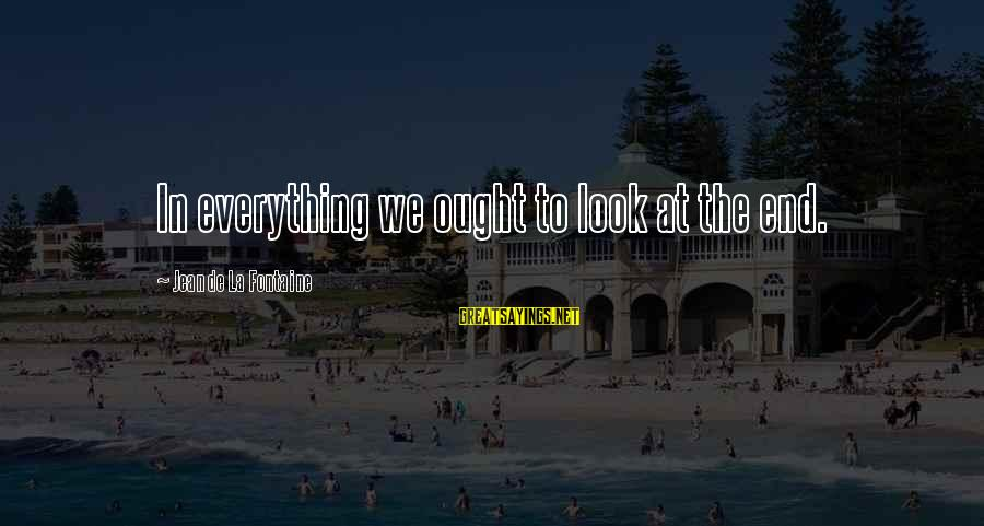 We'de Sayings By Jean De La Fontaine: In everything we ought to look at the end.