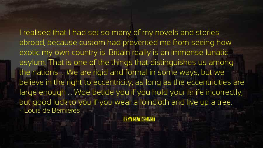 We'de Sayings By Louis De Bernieres: I realised that I had set so many of my novels and stories abroad, because