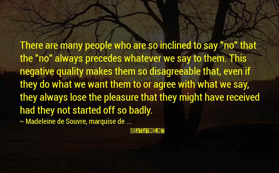 """We'de Sayings By Madeleine De Souvre, Marquise De ...: There are many people who are so inclined to say """"no"""" that the """"no"""" always"""