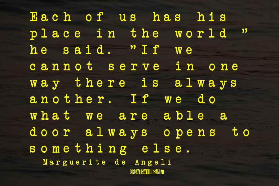 """We'de Sayings By Marguerite De Angeli: Each of us has his place in the world """" he said. """"If we cannot"""