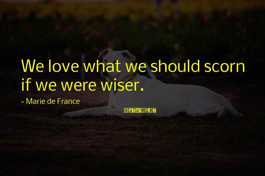 We'de Sayings By Marie De France: We love what we should scorn if we were wiser.