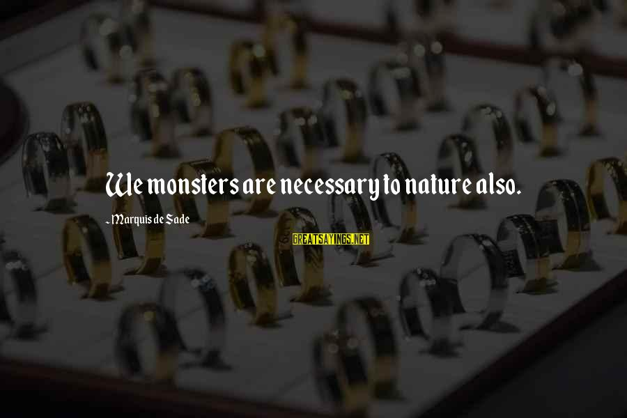 We'de Sayings By Marquis De Sade: We monsters are necessary to nature also.