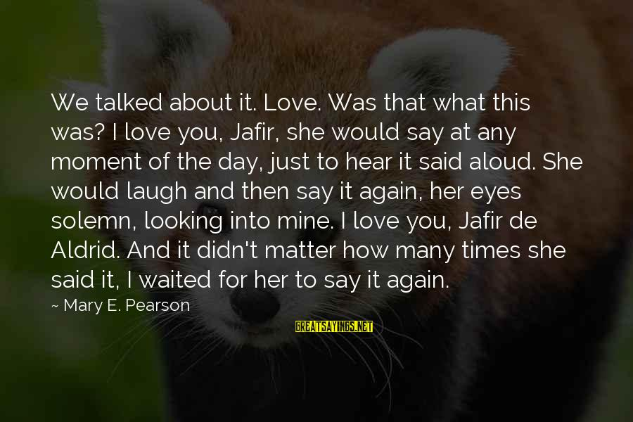 We'de Sayings By Mary E. Pearson: We talked about it. Love. Was that what this was? I love you, Jafir, she