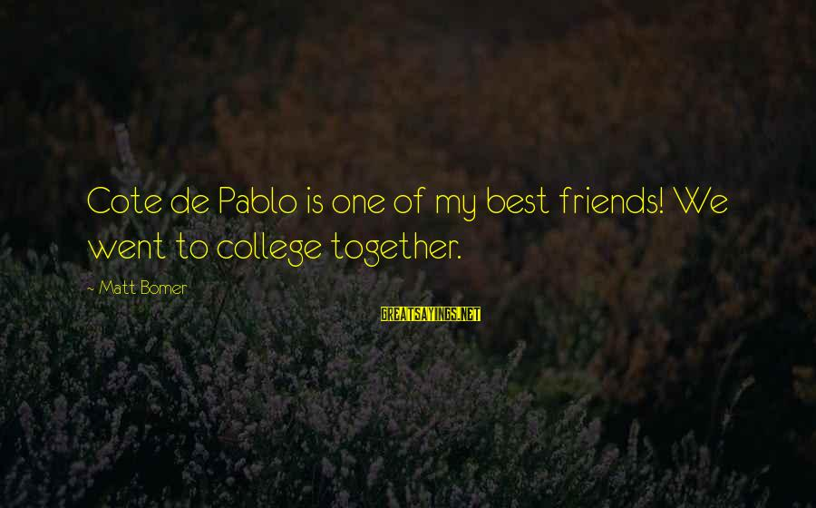 We'de Sayings By Matt Bomer: Cote de Pablo is one of my best friends! We went to college together.