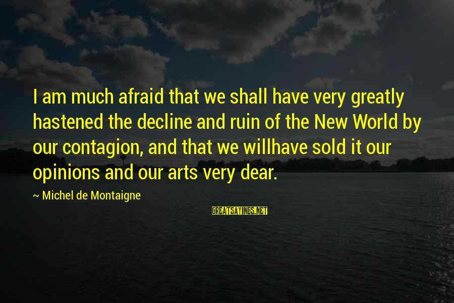 We'de Sayings By Michel De Montaigne: I am much afraid that we shall have very greatly hastened the decline and ruin