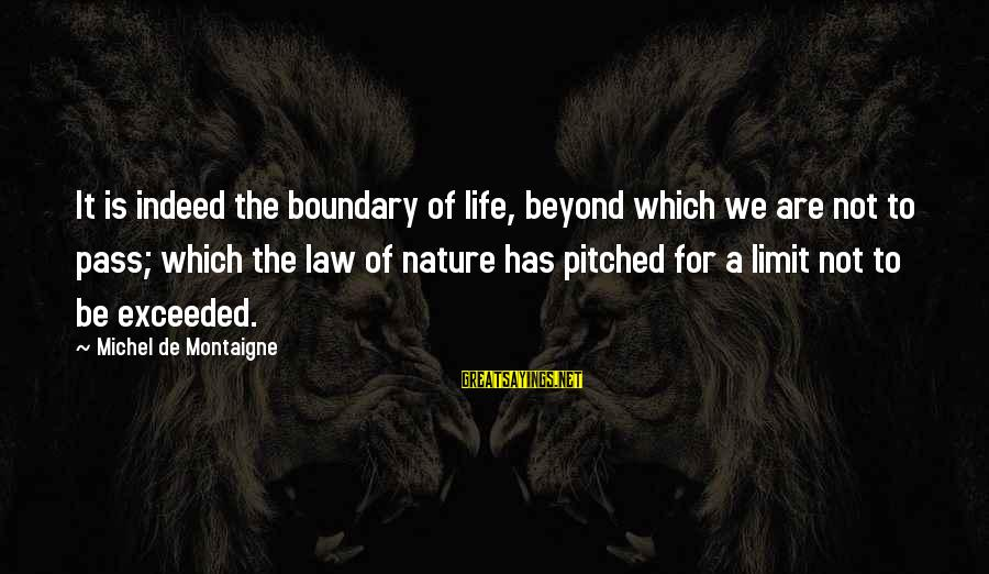 We'de Sayings By Michel De Montaigne: It is indeed the boundary of life, beyond which we are not to pass; which
