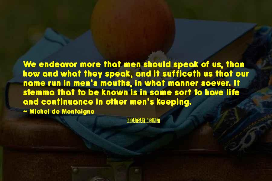 We'de Sayings By Michel De Montaigne: We endeavor more that men should speak of us, than how and what they speak,