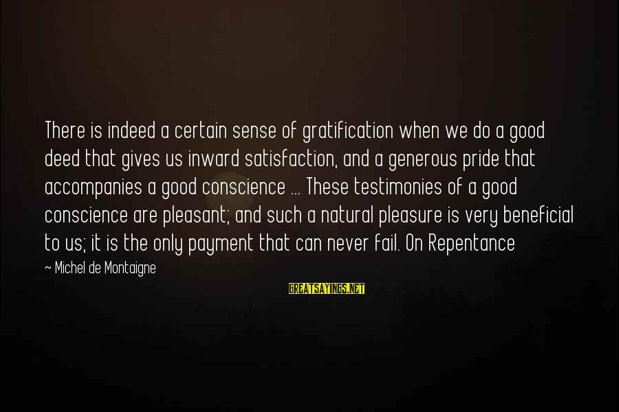We'de Sayings By Michel De Montaigne: There is indeed a certain sense of gratification when we do a good deed that