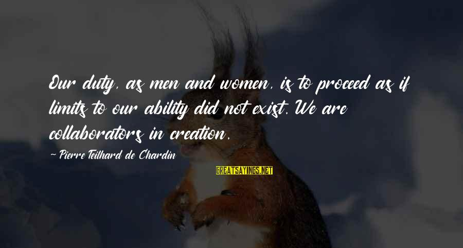 We'de Sayings By Pierre Teilhard De Chardin: Our duty, as men and women, is to proceed as if limits to our ability