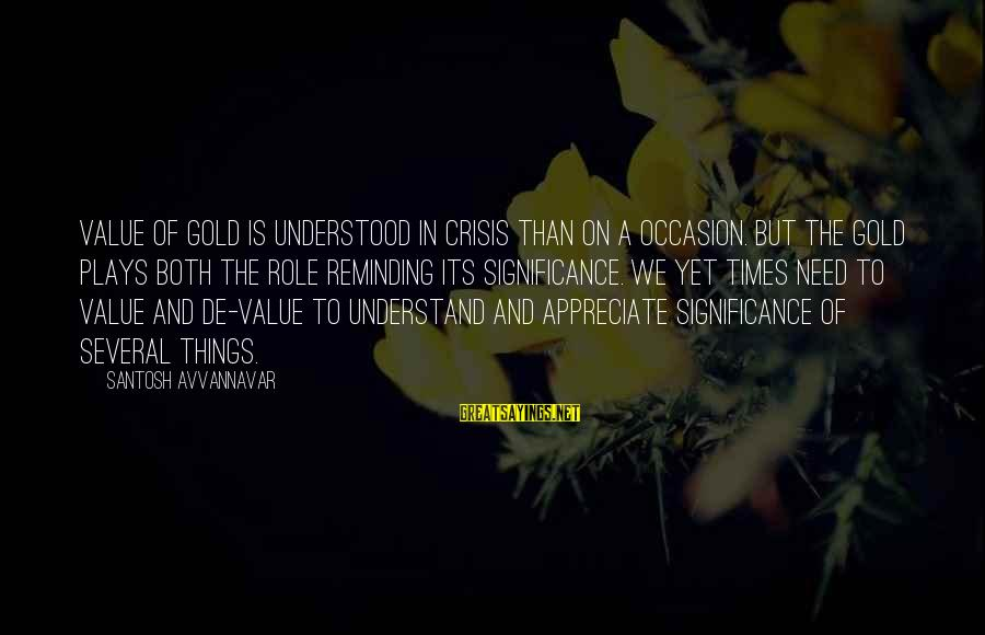 We'de Sayings By Santosh Avvannavar: Value of gold is understood in crisis than on a occasion. But the gold plays