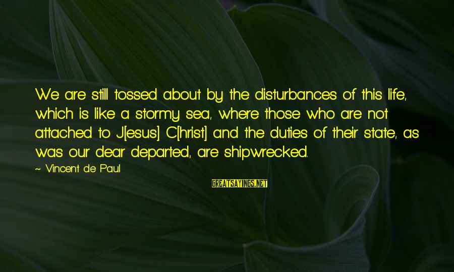 We'de Sayings By Vincent De Paul: We are still tossed about by the disturbances of this life, which is like a
