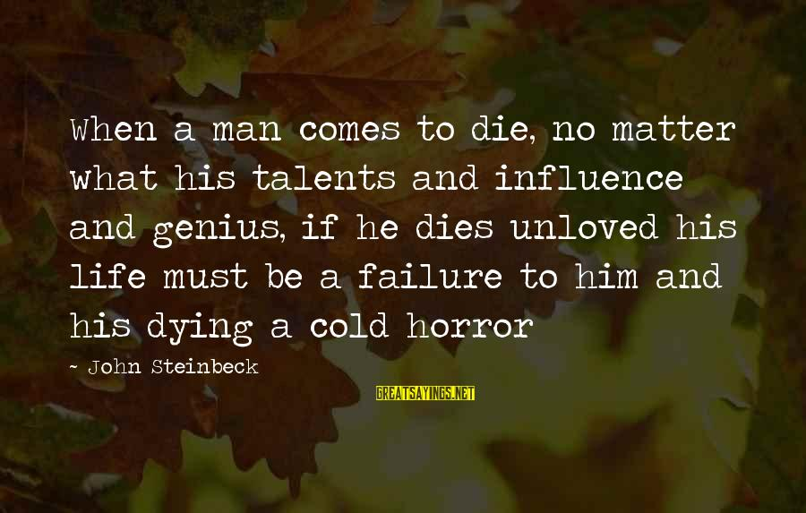 Wednesday At Work Sayings By John Steinbeck: When a man comes to die, no matter what his talents and influence and genius,
