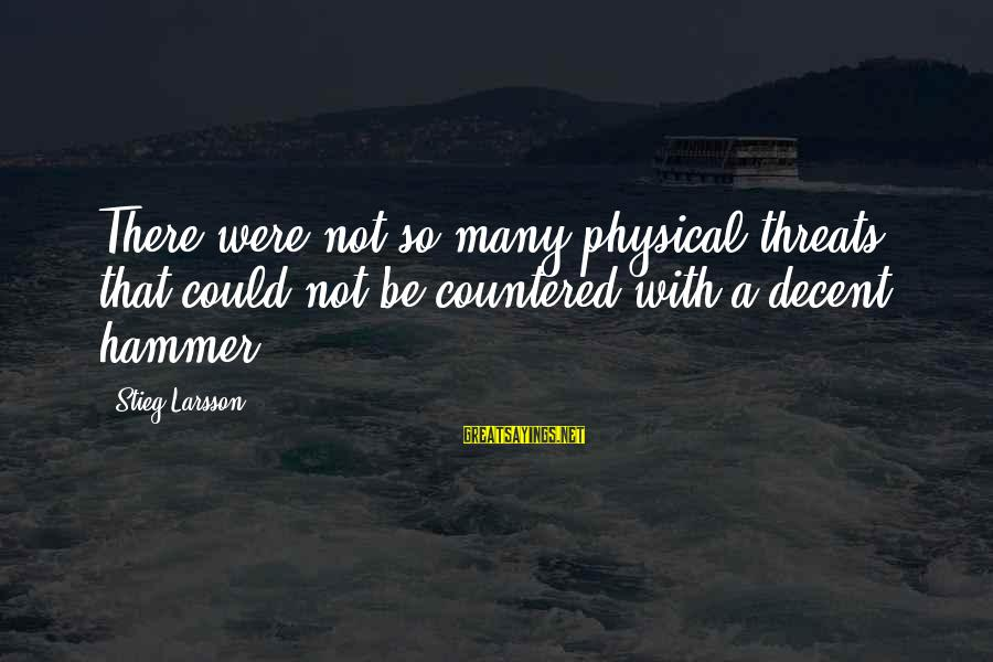 Wednesday At Work Sayings By Stieg Larsson: There were not so many physical threats that could not be countered with a decent