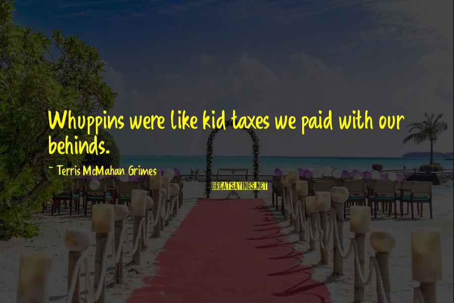 Wednesday At Work Sayings By Terris McMahan Grimes: Whuppins were like kid taxes we paid with our behinds.