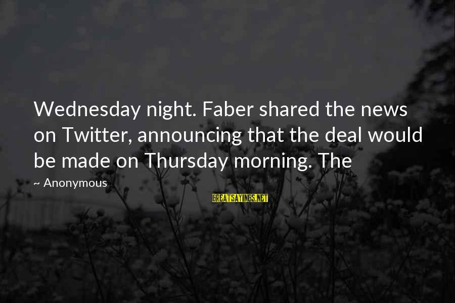 Wednesday Night Sayings By Anonymous: Wednesday night. Faber shared the news on Twitter, announcing that the deal would be made