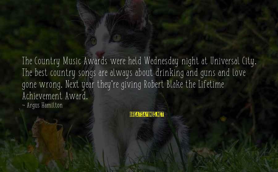 Wednesday Night Sayings By Argus Hamilton: The Country Music Awards were held Wednesday night at Universal City. The best country songs