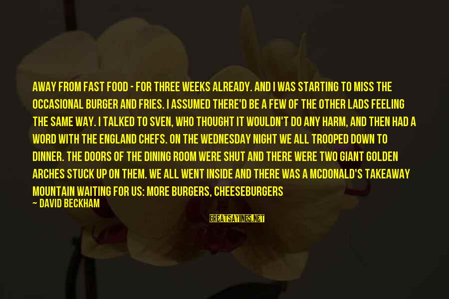 Wednesday Night Sayings By David Beckham: away from fast food - for three weeks already. And I was starting to miss