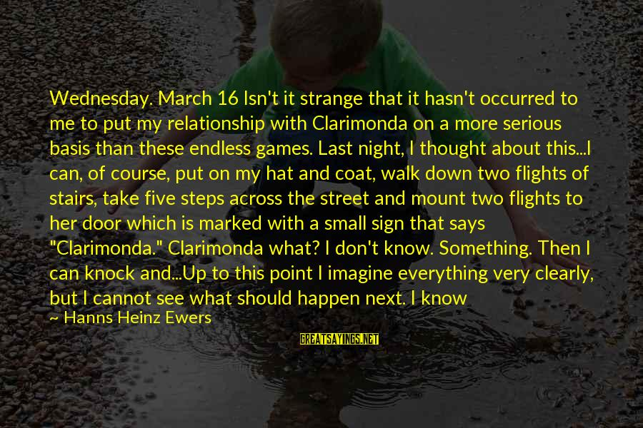 Wednesday Night Sayings By Hanns Heinz Ewers: Wednesday. March 16 Isn't it strange that it hasn't occurred to me to put my