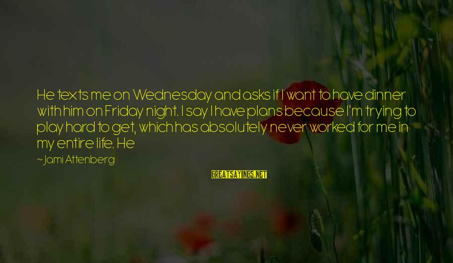 Wednesday Night Sayings By Jami Attenberg: He texts me on Wednesday and asks if I want to have dinner with him