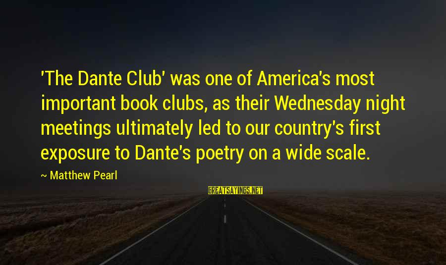 Wednesday Night Sayings By Matthew Pearl: 'The Dante Club' was one of America's most important book clubs, as their Wednesday night