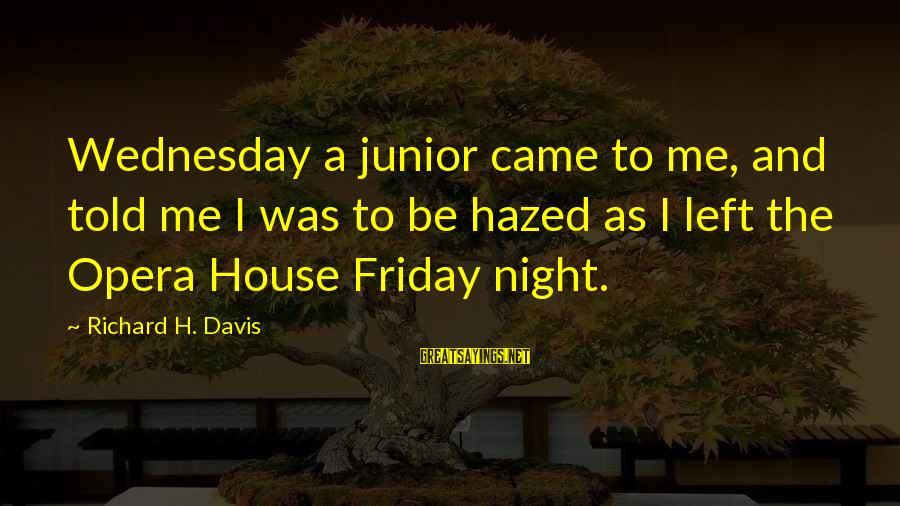 Wednesday Night Sayings By Richard H. Davis: Wednesday a junior came to me, and told me I was to be hazed as