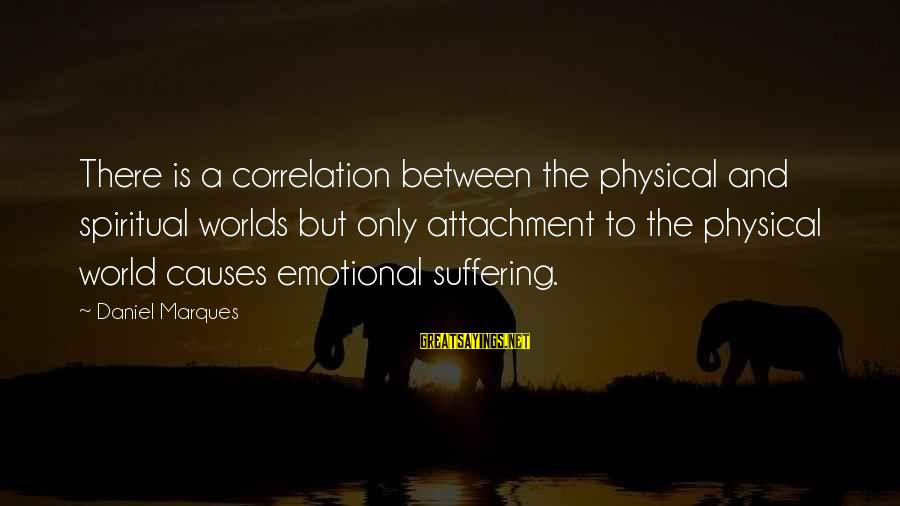 Weekend Getaway Sayings By Daniel Marques: There is a correlation between the physical and spiritual worlds but only attachment to the