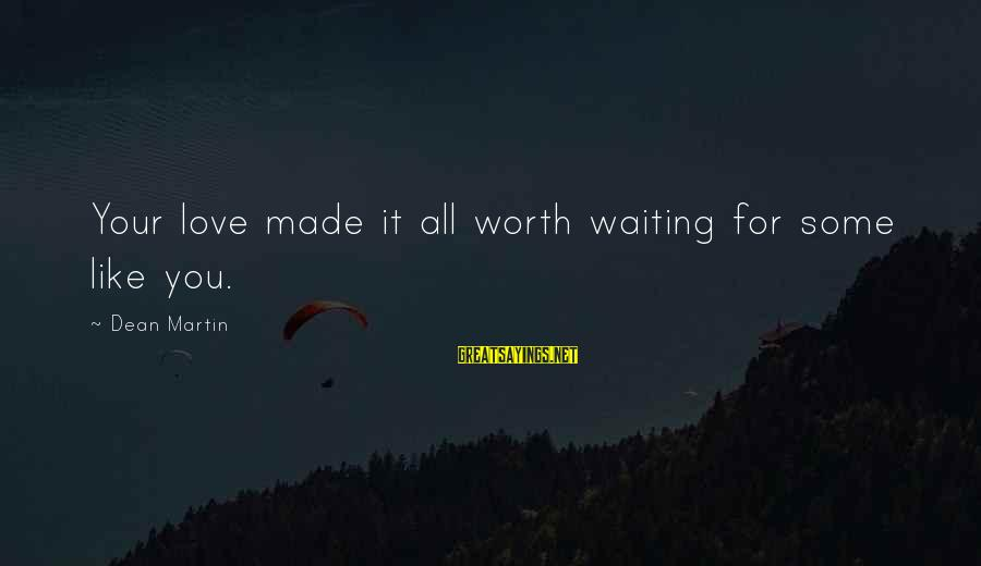Weeknights Sayings By Dean Martin: Your love made it all worth waiting for some like you.