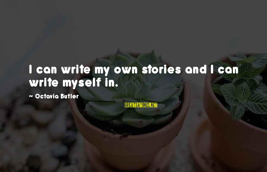 Weeknights Sayings By Octavia Butler: I can write my own stories and I can write myself in.