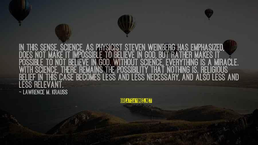 Weinberg Steven Sayings By Lawrence M. Krauss: In this sense, science, as physicist Steven Weinberg has emphasized, does not make it impossible