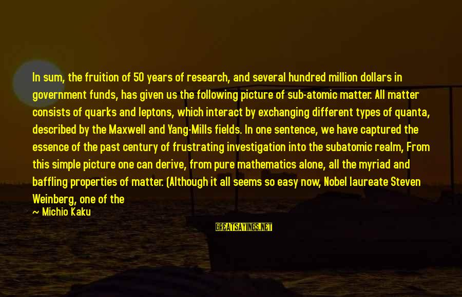 Weinberg Steven Sayings By Michio Kaku: In sum, the fruition of 50 years of research, and several hundred million dollars in