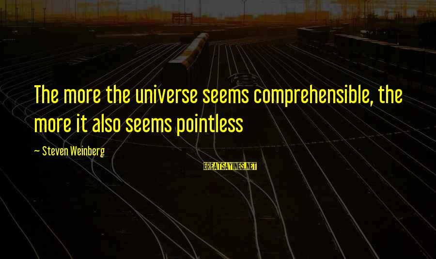Weinberg Steven Sayings By Steven Weinberg: The more the universe seems comprehensible, the more it also seems pointless
