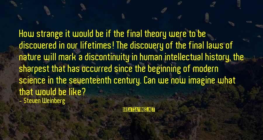 Weinberg Steven Sayings By Steven Weinberg: How strange it would be if the final theory were to be discovered in our