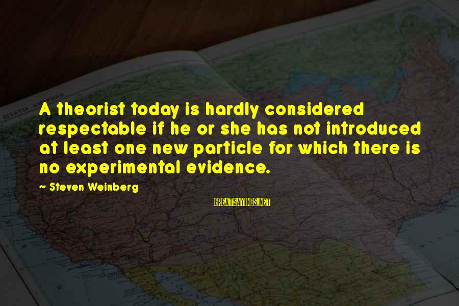 Weinberg Steven Sayings By Steven Weinberg: A theorist today is hardly considered respectable if he or she has not introduced at