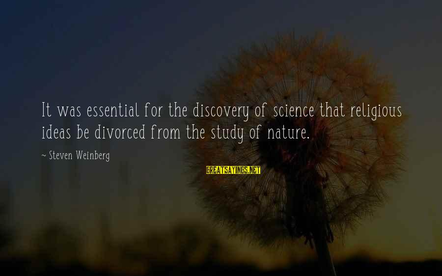 Weinberg Steven Sayings By Steven Weinberg: It was essential for the discovery of science that religious ideas be divorced from the