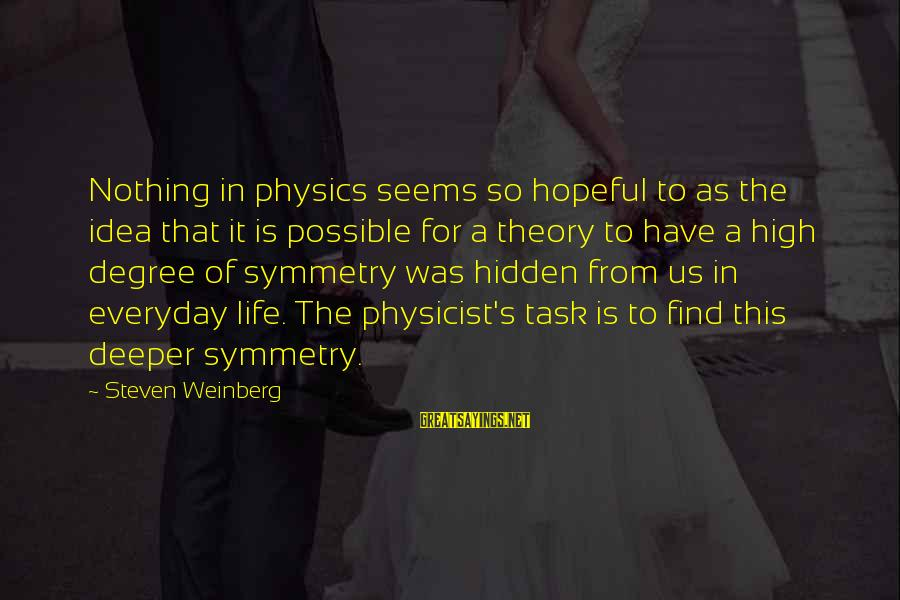 Weinberg Steven Sayings By Steven Weinberg: Nothing in physics seems so hopeful to as the idea that it is possible for